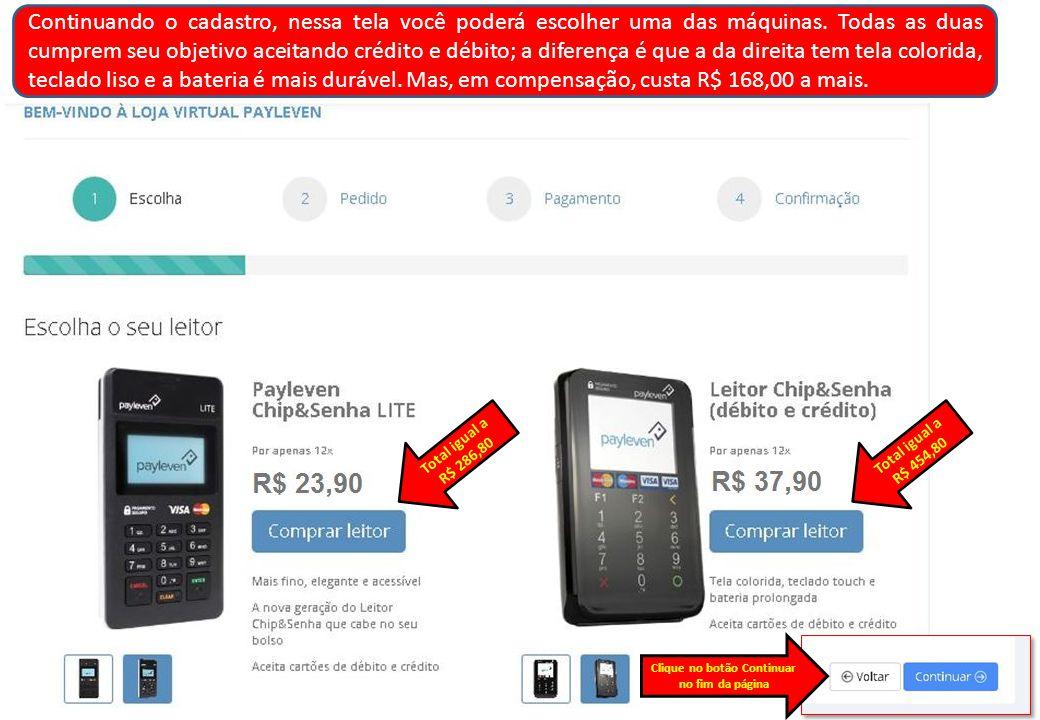 Total igual a R$ 286,80 Total igual a R$ 454,80 Continuando o cadastro, nessa tela você poderá escolher uma das máquinas.