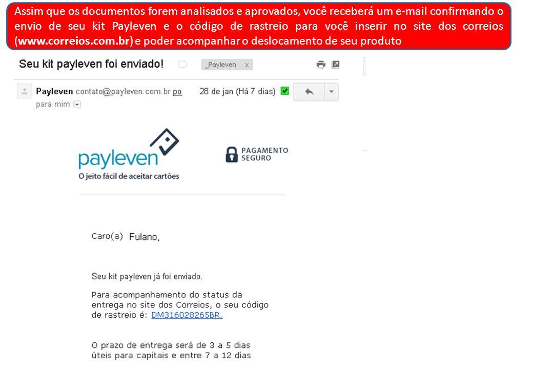 Assim que os documentos forem analisados e aprovados, você receberá um e-mail confirmando o envio de seu kit Payleven e o código de rastreio para você inserir no site dos correios (www.correios.com.br) e poder acompanhar o deslocamento de seu produto