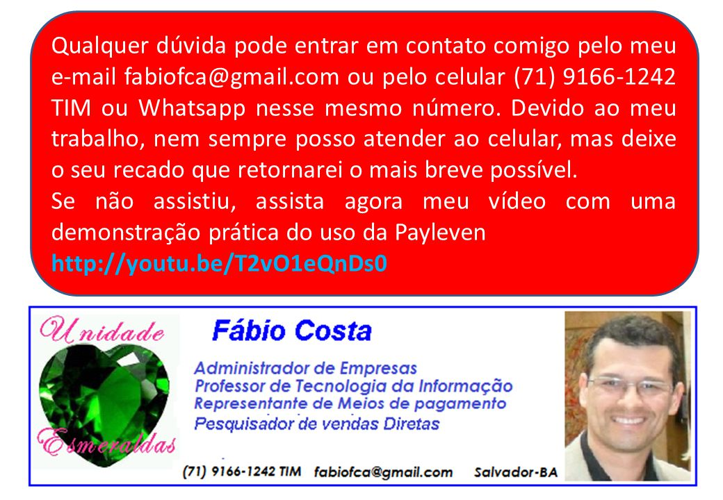 Qualquer dúvida pode entrar em contato comigo pelo meu e-mail fabiofca@gmail.com ou pelo celular (71) 9166-1242 TIM ou Whatsapp nesse mesmo número.