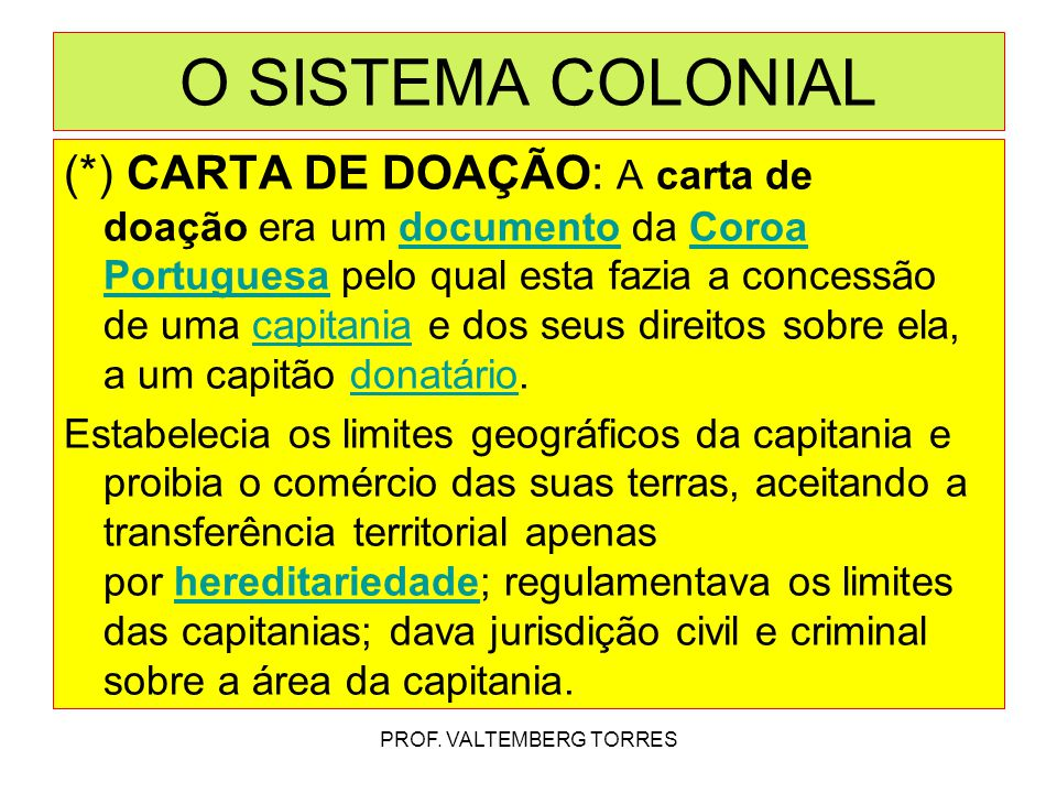 (*) CARTA DE DOAÇÃO: A carta de doação era um documento da Coroa Portuguesa pelo qual esta fazia a concessão de uma capitania e dos seus direitos sobr