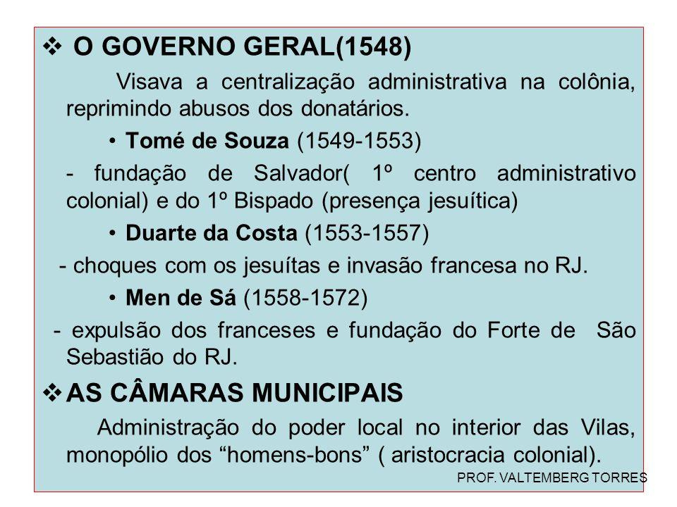  O GOVERNO GERAL(1548) Visava a centralização administrativa na colônia, reprimindo abusos dos donatários. Tomé de Souza (1549-1553) - fundação de Sa