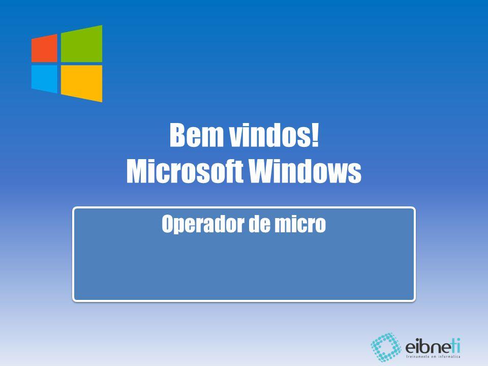 Bem vindos! Microsoft Windows Operador de micro