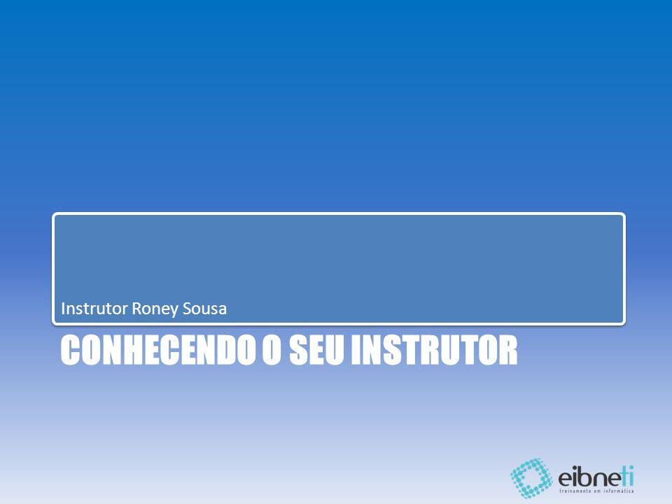 CONHECENDO O SEU INSTRUTOR Instrutor Roney Sousa