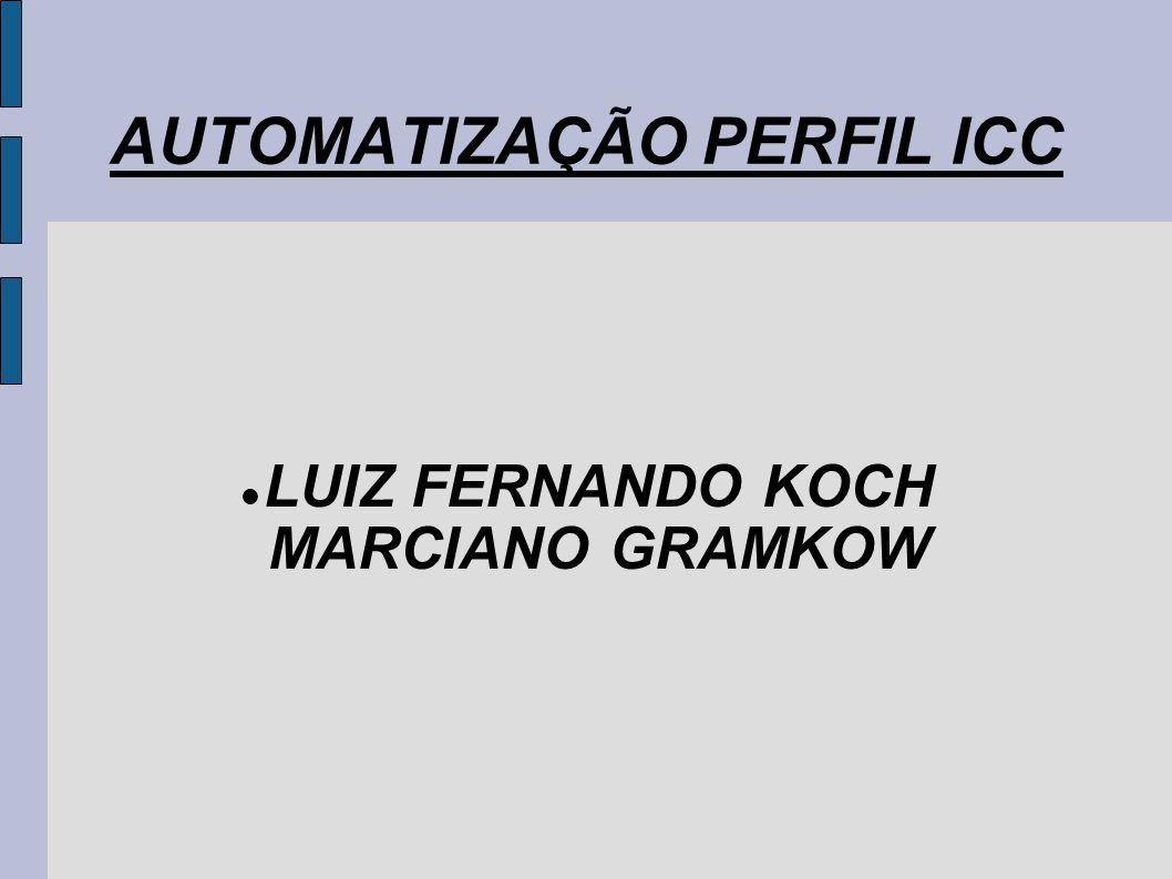 AUTOMATIZAÇÃO PERFIL ICC LUIZ FERNANDO KOCH MARCIANO GRAMKOW