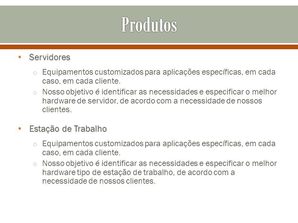 Servidores Servidores o Equipamentos customizados para aplicações específicas, em cada caso, em cada cliente.