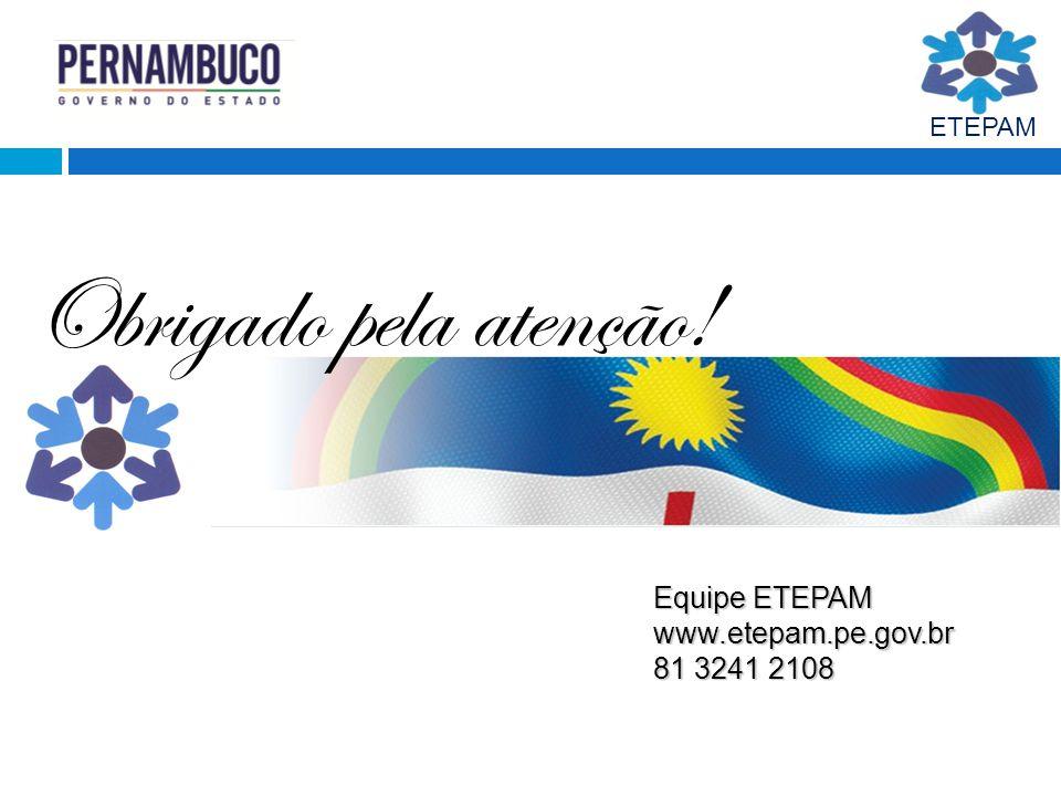 ETEPAM Obrigado pela atenção! Equipe ETEPAM www.etepam.pe.gov.br 81 3241 2108
