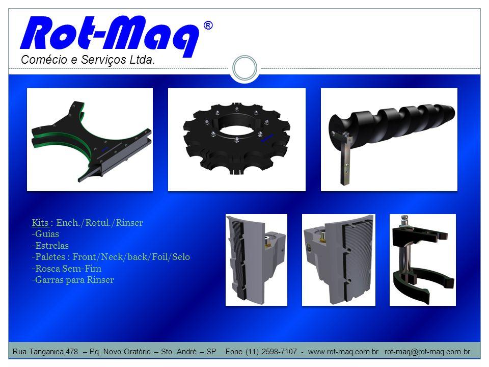 Comécio e Serviços Ltda. Rot-Maq ® Kits : Ench./Rotul./Rinser -Guias -Estrelas -Paletes : Front/Neck/back/Foil/Selo -Rosca Sem-Fim -Garras para Rinser