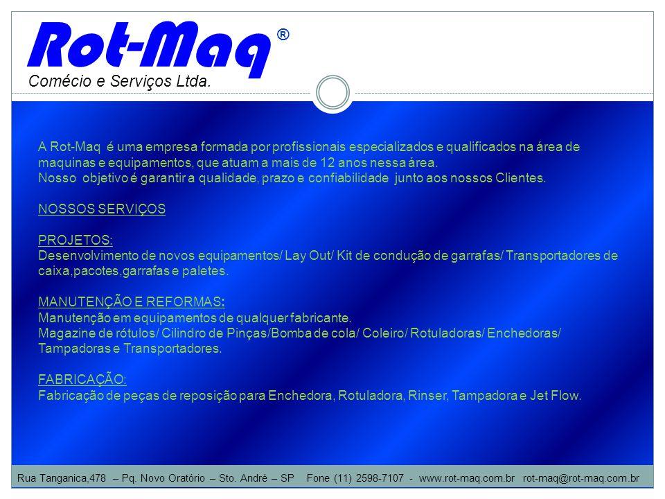 Comécio e Serviços Ltda. ® A Rot-Maq é uma empresa formada por profissionais especializados e qualificados na área de maquinas e equipamentos, que atu