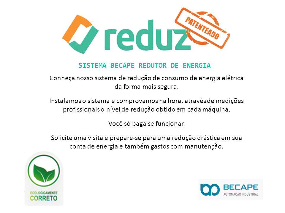 SISTEMA BECAPE REDUTOR DE ENERGIA Conheça nosso sistema de redução de consumo de energia elétrica da forma mais segura. Instalamos o sistema e comprov