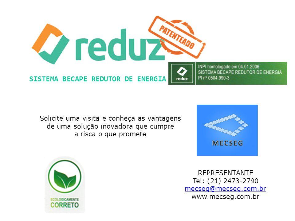 REPRESENTANTE Tel: (21) 2473-2790 mecseg@mecseg.com.br www.mecseg.com.br SISTEMA BECAPE REDUTOR DE ENERGIA Solicite uma visita e conheça as vantagens