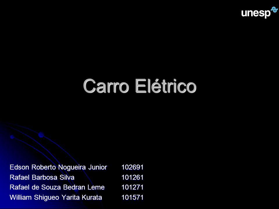 Carro Elétrico Edson Roberto Nogueira Junior102691 Rafael Barbosa Silva101261 Rafael de Souza Bedran Leme101271 William Shigueo Yarita Kurata101571