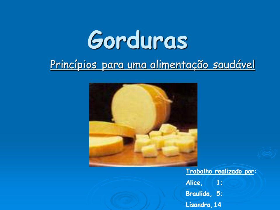 Gorduras Princípios para uma alimentação saudável Trabalho realizado por: Alice, 1; Braulida, 5; Lisandra,14