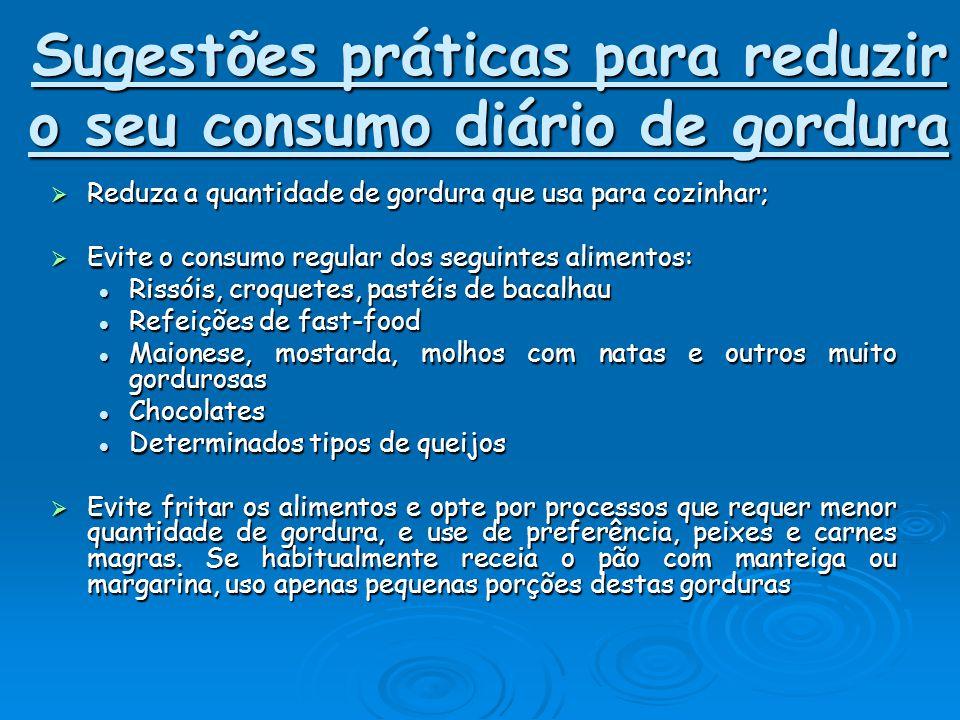 Sugestões práticas para reduzir o seu consumo diário de gordura RRRReduza a quantidade de gordura que usa para cozinhar; EEEEvite o consumo re