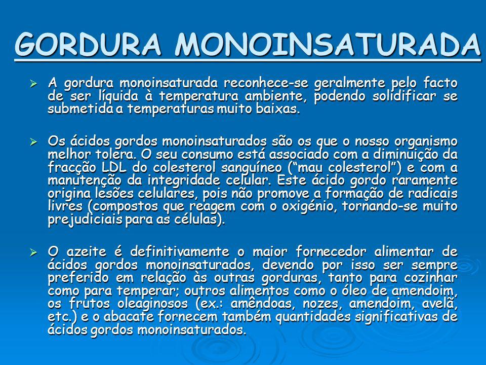 GORDURA MONOINSATURADA AAAA gordura monoinsaturada reconhece-se geralmente pelo facto de ser líquida à temperatura ambiente, podendo solidificar s