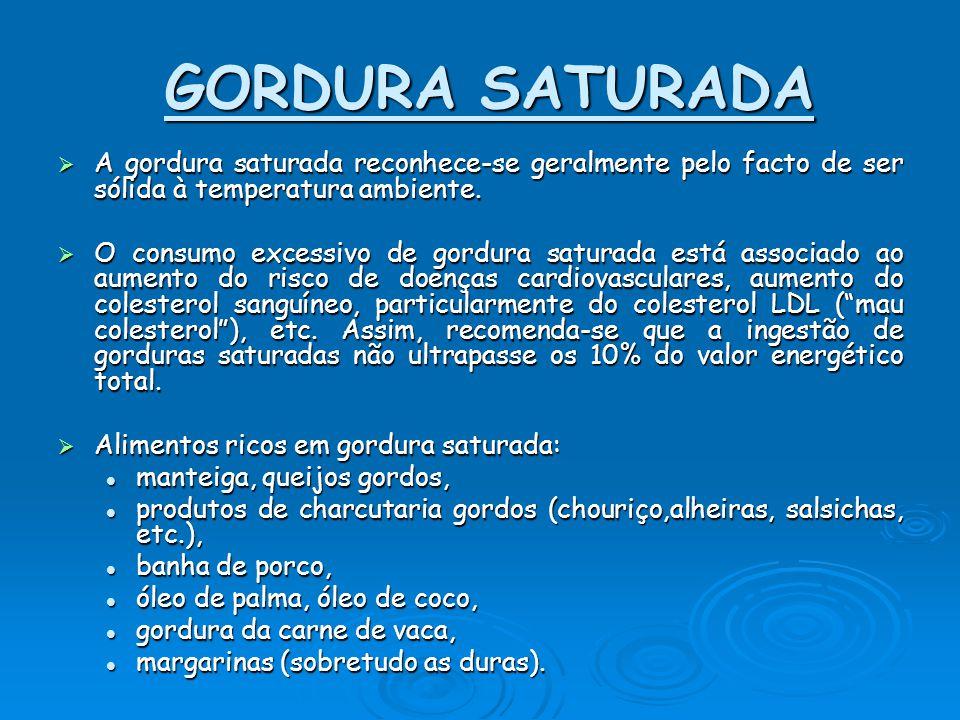 GORDURA SATURADA AAAA gordura saturada reconhece-se geralmente pelo facto de ser sólida à temperatura ambiente. OOOO consumo excessivo de gord