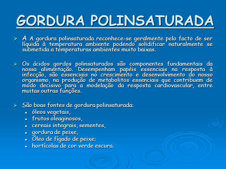 GORDURA POLINSATURADA AAAA A gordura polinsaturada reconhece-se geralmente pelo facto de ser líquida à temperatura ambiente podendo solidificar na