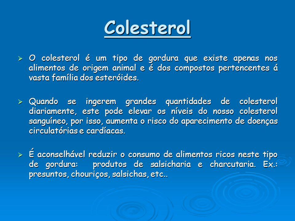 Colesterol OOOO colesterol é um tipo de gordura que existe apenas nos alimentos de origem animal e é dos compostos pertencentes á vasta família do