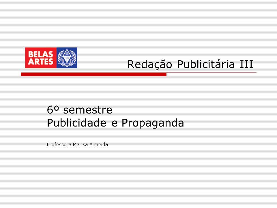Redação Publicitária III 6º semestre Publicidade e Propaganda Professora Marisa Almeida