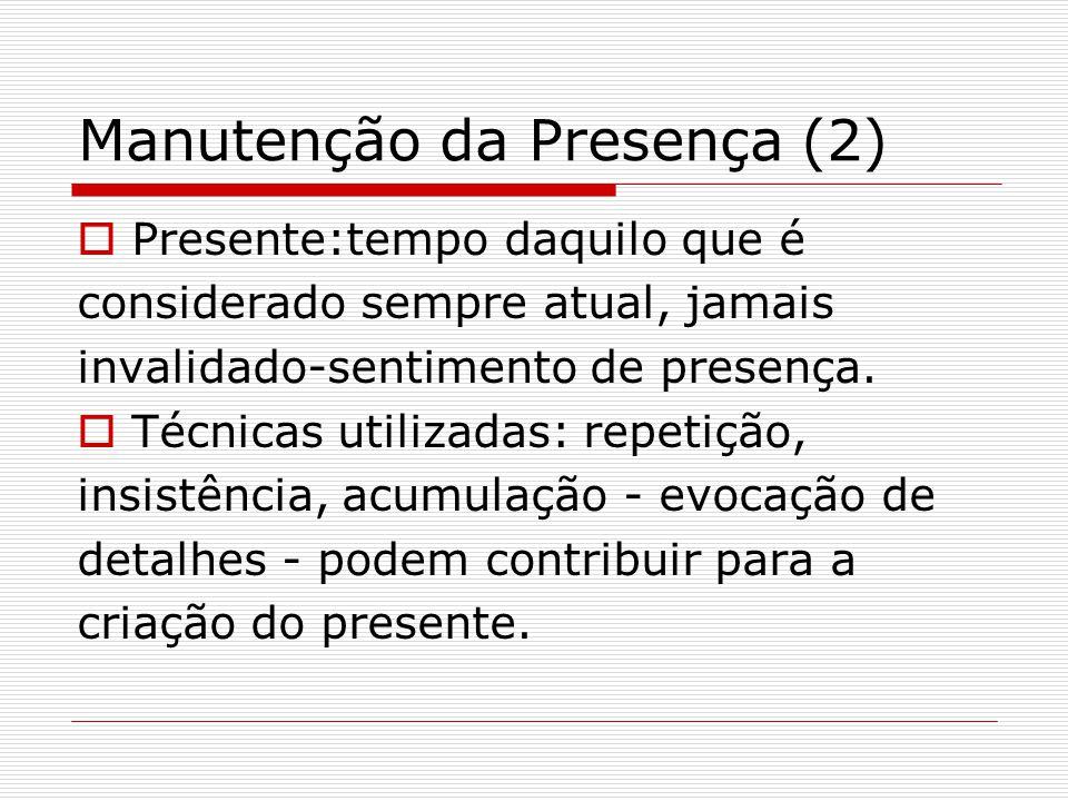 Manutenção da Presença (2)  Presente:tempo daquilo que é considerado sempre atual, jamais invalidado-sentimento de presença.  Técnicas utilizadas: r