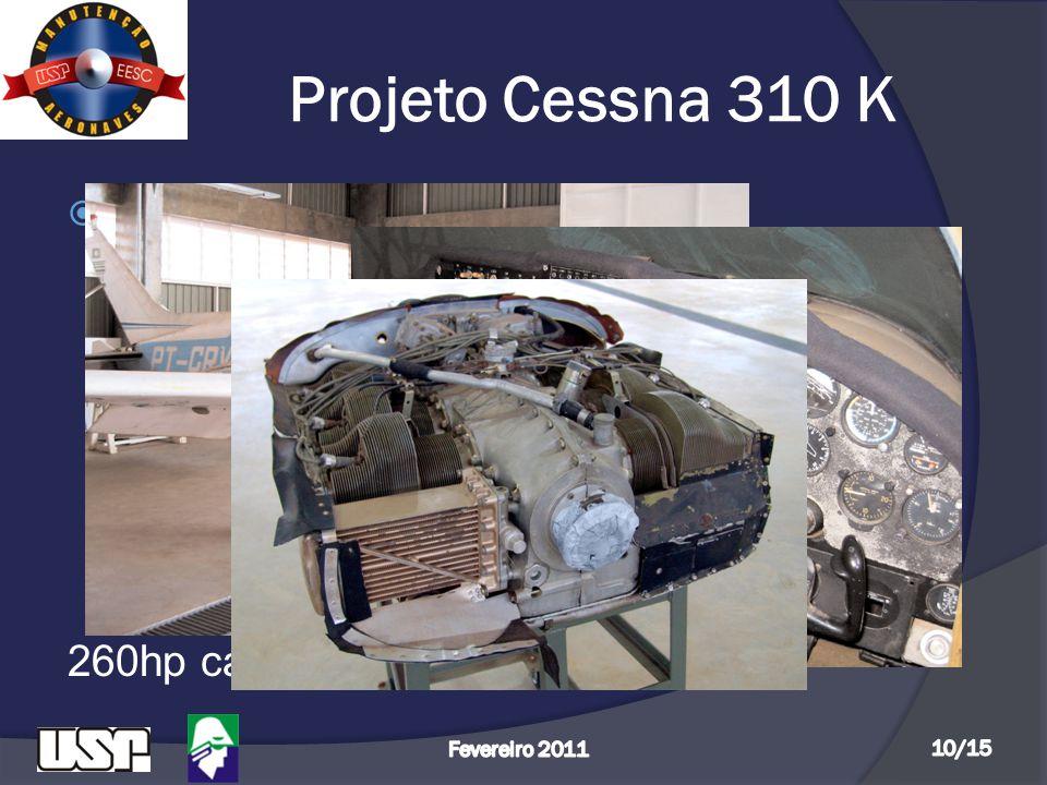 Projeto Cessna 310 K  Configuração: - 06 assentos - Comprimento: 9,7 m - Envergadura: 11,25 m - Peso máximo: 2359 kg - Velocidade máxima: 338 km/h -