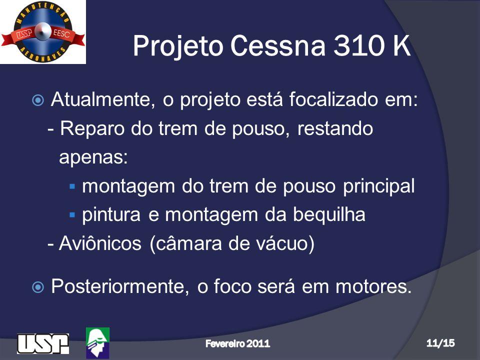 Projeto Cessna 310 K  Atualmente, o projeto está focalizado em: - Reparo do trem de pouso, restando apenas:  montagem do trem de pouso principal  p
