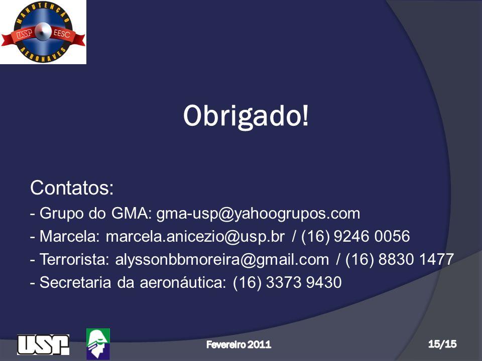 Obrigado! Contatos: - Grupo do GMA: gma-usp@yahoogrupos.com - Marcela: marcela.anicezio@usp.br / (16) 9246 0056 - Terrorista: alyssonbbmoreira@gmail.c