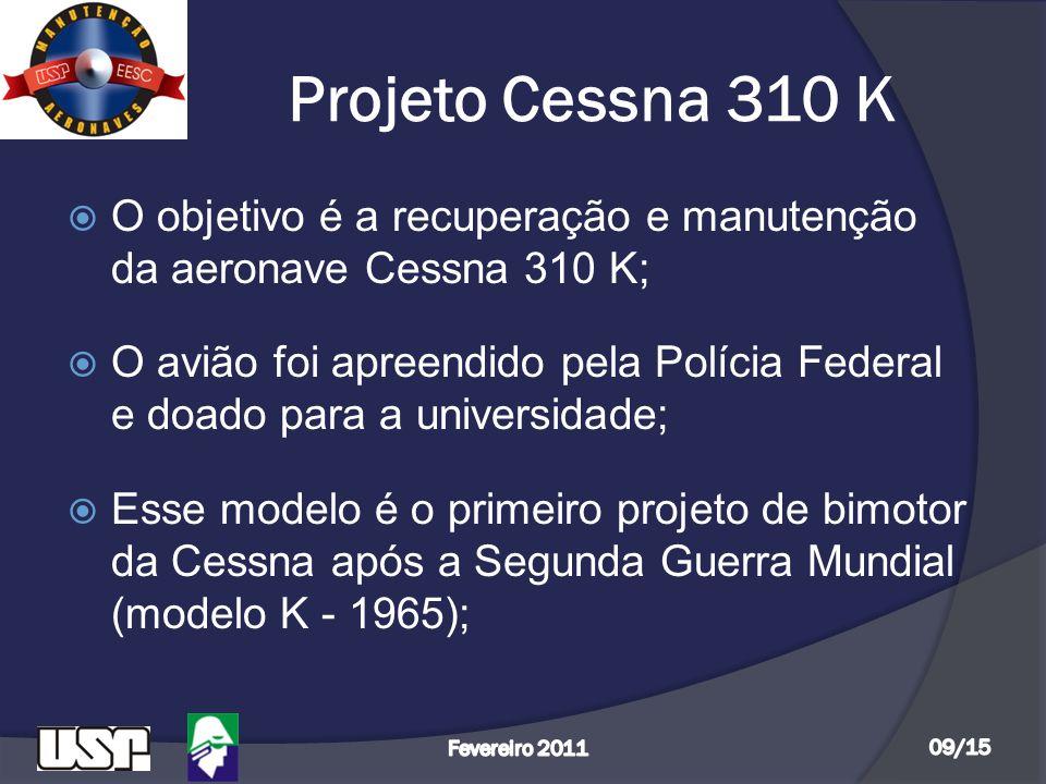 Projeto Cessna 310 K  Configuração: - 06 assentos - Comprimento: 9,7 m - Envergadura: 11,25 m - Peso máximo: 2359 kg - Velocidade máxima: 338 km/h - Alcance máximo: 2325,75 km - 02 motores Continental IO-470-VO, com 260hp cada um.