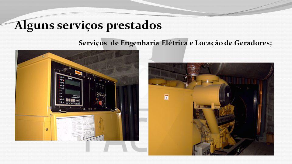 Alguns serviços prestados Serviços de Engenharia Elétrica e Locação de Geradores;