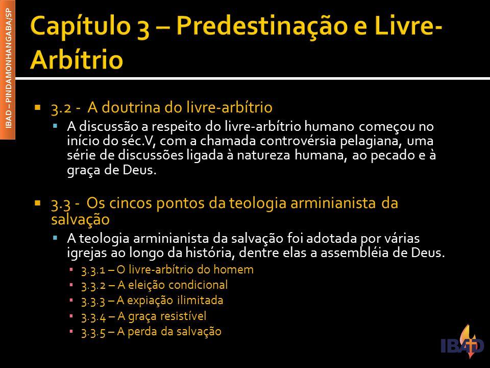 IBAD – PINDAMONHANGABA/SP  3.2 - A doutrina do livre-arbítrio  A discussão a respeito do livre-arbítrio humano começou no início do séc.V, com a cha