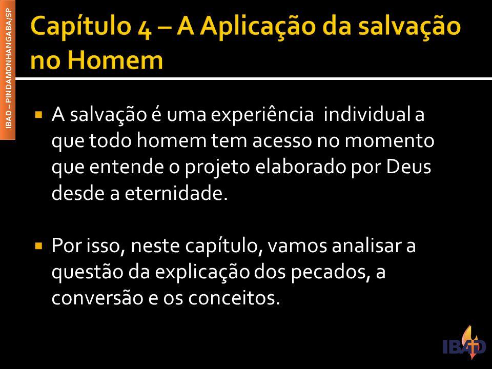 IBAD – PINDAMONHANGABA/SP  A salvação é uma experiência individual a que todo homem tem acesso no momento que entende o projeto elaborado por Deus de
