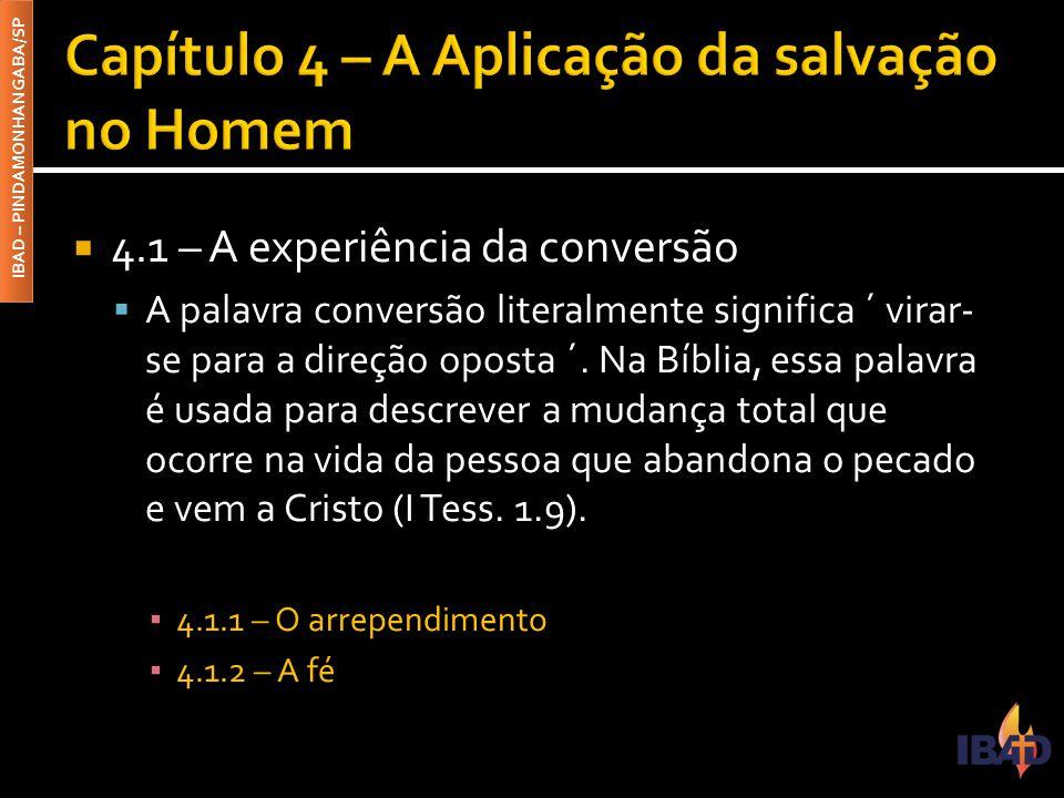 IBAD – PINDAMONHANGABA/SP  4.1 – A experiência da conversão  A palavra conversão literalmente significa ´ virar- se para a direção oposta ´. Na Bíbl