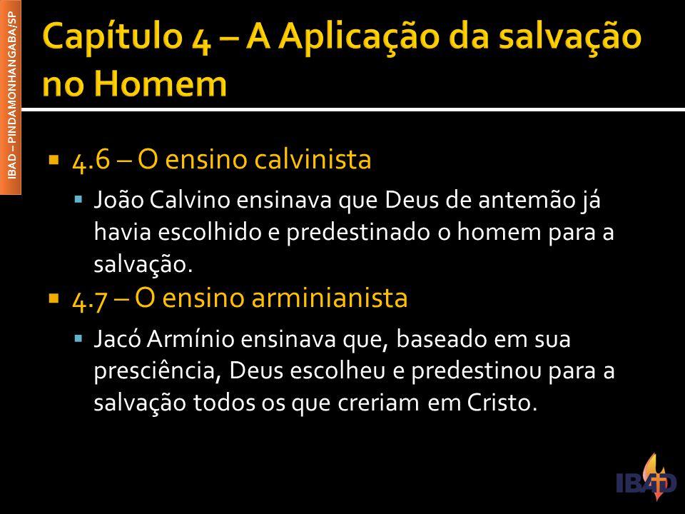 IBAD – PINDAMONHANGABA/SP  4.6 – O ensino calvinista  João Calvino ensinava que Deus de antemão já havia escolhido e predestinado o homem para a salvação.
