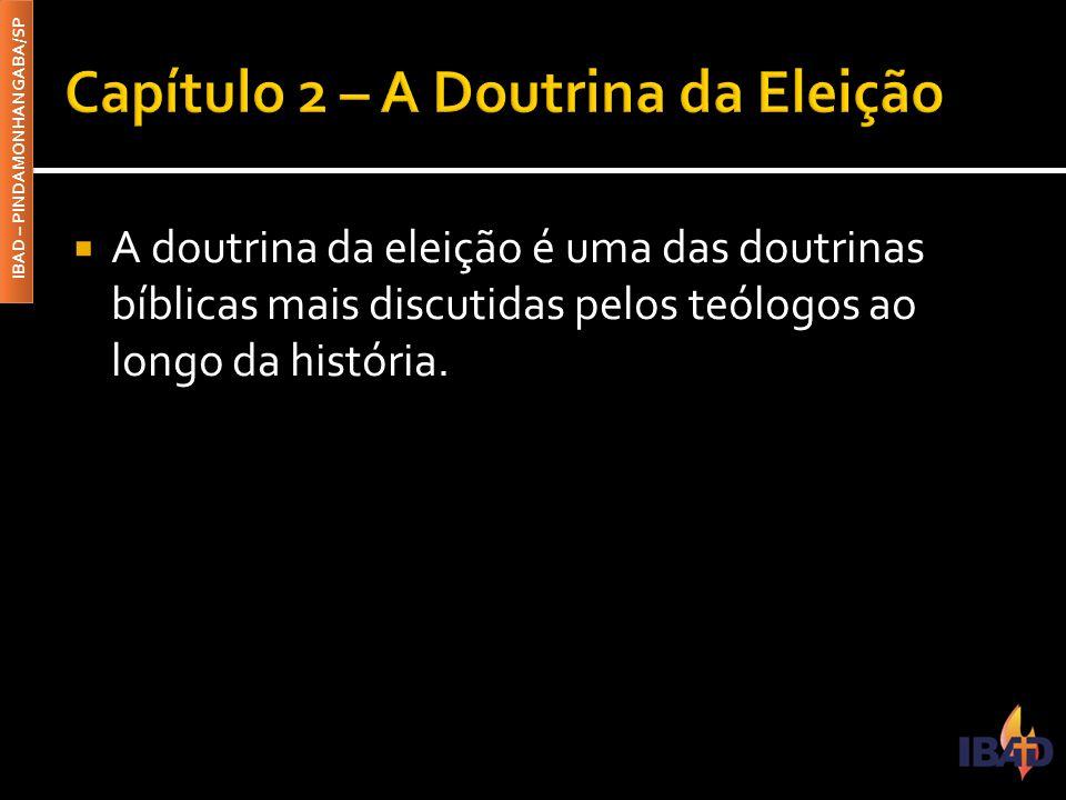 IBAD – PINDAMONHANGABA/SP  A doutrina da eleição é uma das doutrinas bíblicas mais discutidas pelos teólogos ao longo da história.