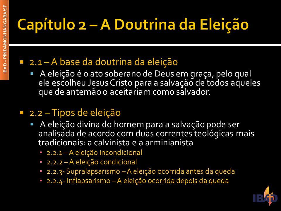 IBAD – PINDAMONHANGABA/SP  2.1 – A base da doutrina da eleição  A eleição é o ato soberano de Deus em graça, pelo qual ele escolheu Jesus Cristo par