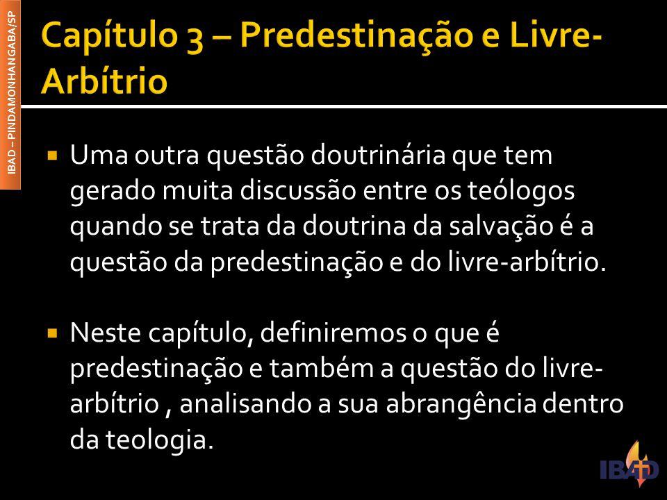 IBAD – PINDAMONHANGABA/SP  Uma outra questão doutrinária que tem gerado muita discussão entre os teólogos quando se trata da doutrina da salvação é a questão da predestinação e do livre-arbítrio.