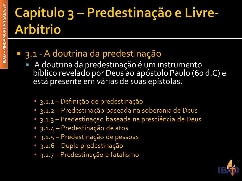 IBAD – PINDAMONHANGABA/SP  3.1 - A doutrina da predestinação  A doutrina da predestinação é um instrumento bíblico revelado por Deus ao apóstolo Paulo (60 d.C) e está presente em várias de suas epístolas.