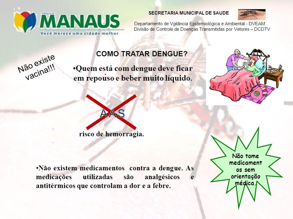 .. Não existem medicamentos contra a dengue. As medicações utilizadas são analgésicos e antitérmicos que controlam a dor e a febre.... COMO TRATAR DEN
