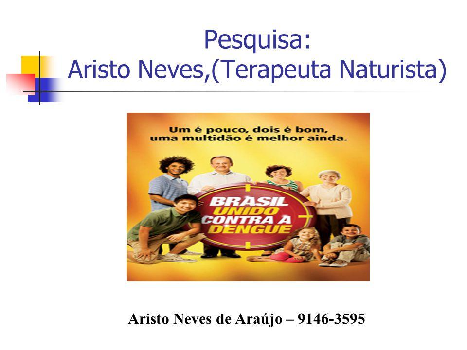 Pesquisa: Aristo Neves,(Terapeuta Naturista) Aristo Neves de Araújo – 9146-3595