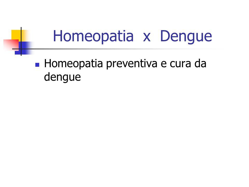 Homeopatia x Dengue Homeopatia preventiva e cura da dengue