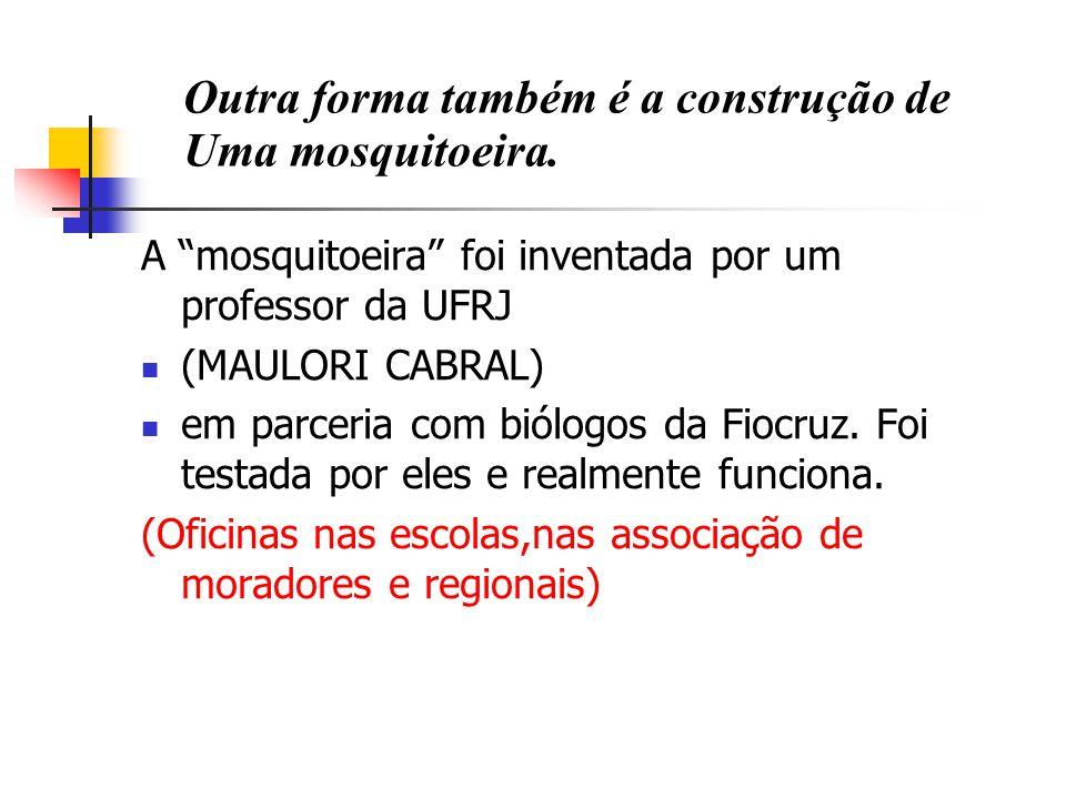 A mosquitoeira foi inventada por um professor da UFRJ (MAULORI CABRAL) em parceria com biólogos da Fiocruz.