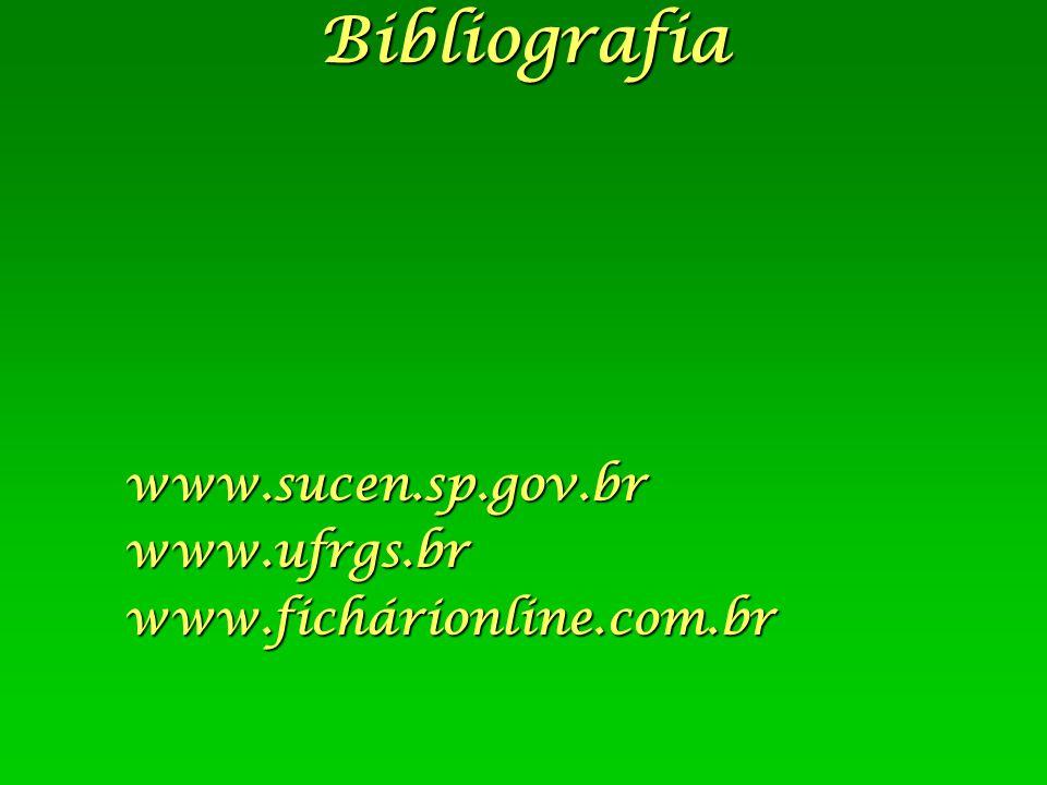 Bibliografiawww.sucen.sp.gov.brwww.ufrgs.brwww.fichárionline.com.br
