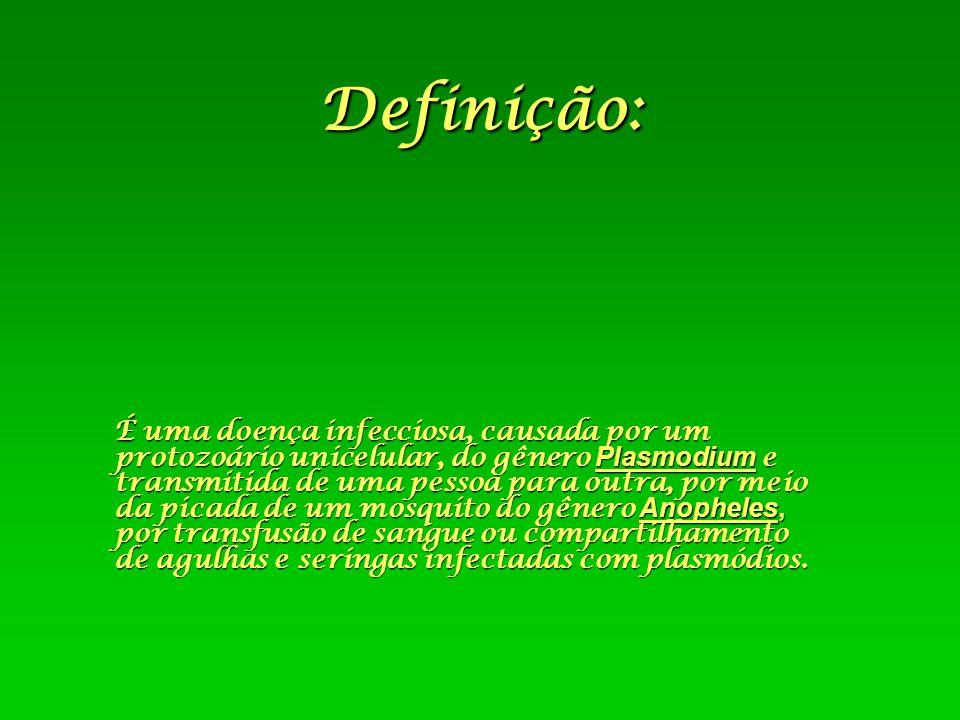 Definição: É uma doença infecciosa, causada por um protozoário unicelular, do gênero Plasmodium e transmitida de uma pessoa para outra, por meio da pi