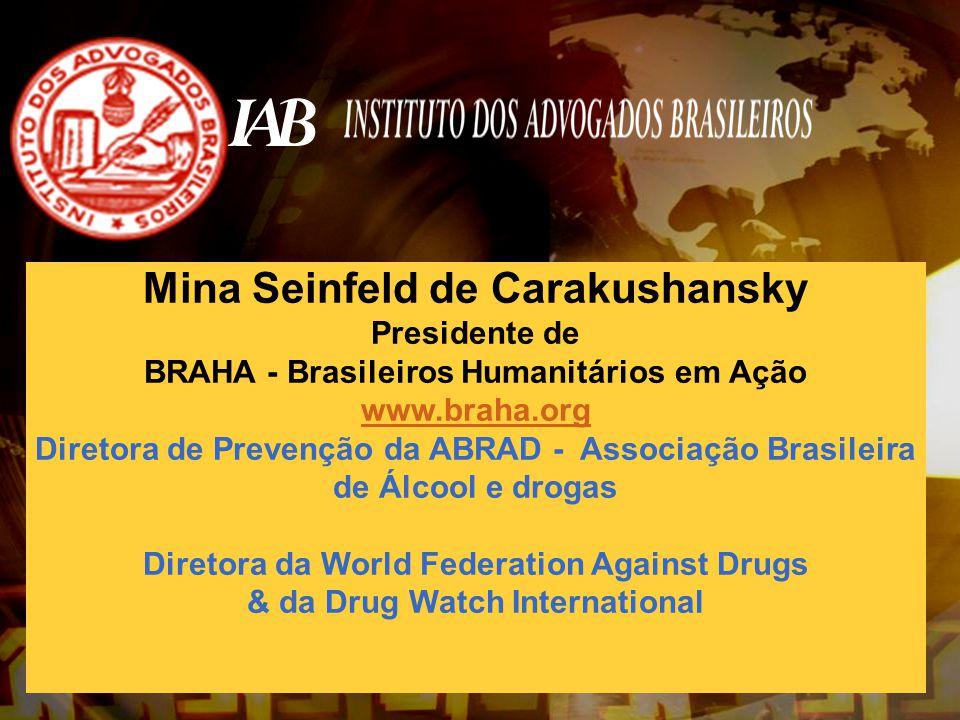 Mina Seinfeld de Carakushansky Presidente de BRAHA - Brasileiros Humanitários em Ação www.braha.org Diretora de Prevenção da ABRAD - Associação Brasil