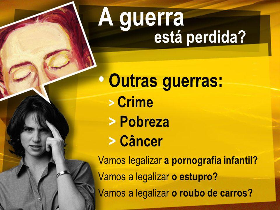 Prova de que a guerra não está perdida: Brasil  Êxito das campanhas de conscientização sobre os malefícios causados pelo tabaco:  Antes: 35% de fumantes  Agora: 15% de fumantes
