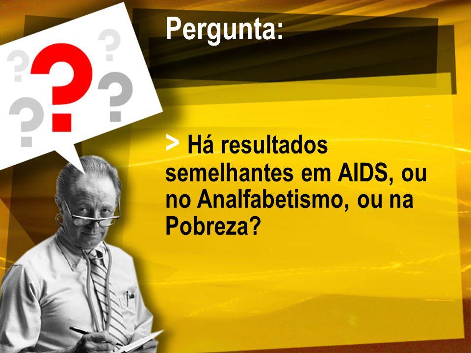 Pergunta: > Há resultados semelhantes em AIDS, ou no Analfabetismo, ou na Pobreza?