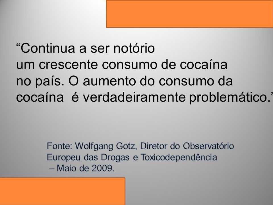 — No capítulo Tendências do consumo de cocaína, os novos dados (Inquéritos de2005-2007) confirmam a tendência crescente registrada no último ano em França, Irlanda, Espanha, Reino Unido, Itália, Dinamarca e Portugal.