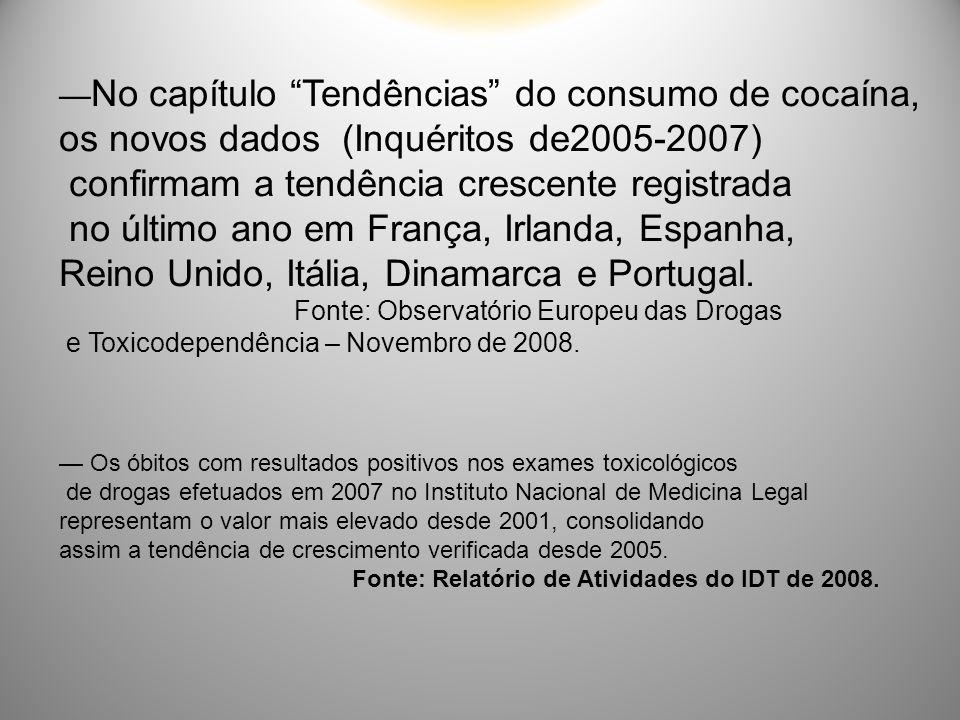 Entre 2001 e 2007 o consumo de droga aumentou 42%, tendo a percentagem de pessoas que alguma vez na vida consumiram drogas, passado de 7,8% para 12%: - Maconha de 12,4% para 17%; - Cocaína de 1,3% para 2,8%; - Heroína de 0,7% para 1,1%: - Ecstasy de 0,7% para 1,3%.