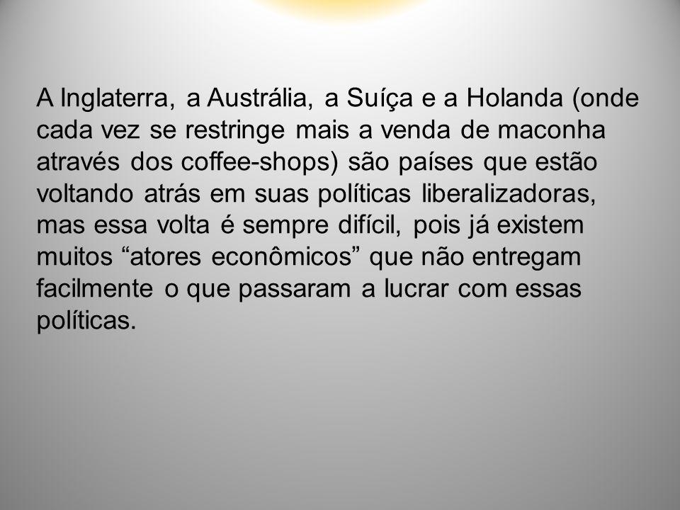 A Inglaterra, a Austrália, a Suíça e a Holanda (onde cada vez se restringe mais a venda de maconha através dos coffee-shops) são países que estão volt