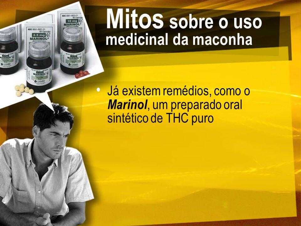 Mitos sobre o uso medicinal da maconha Já existem remédios, como o Marinol, um preparado oral sintético de THC puro