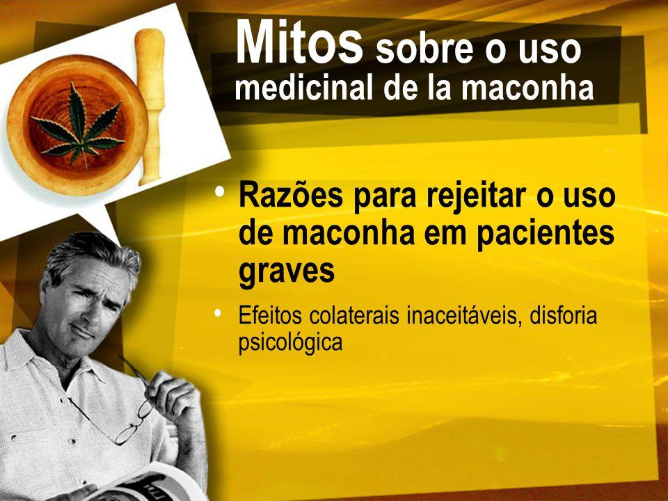 Mitos sobre o uso medicinal de la maconha Razões para rejeitar o uso de maconha em pacientes graves Efeitos colaterais inaceitáveis, disforia psicológ